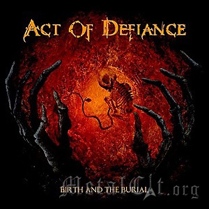 Act Of Defiance – Birth And Burial 3/5